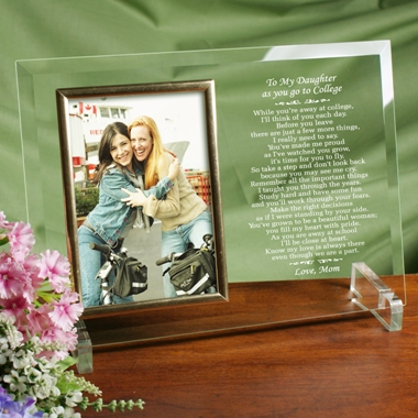 "Send your daughter off to college with a special gift idea. Our glass frame is personalized with your daughters name and a short message, along with our ""Off to College"" poem. Include a picture of the two of you as a gift to her - it will remind her that you are always with her!"